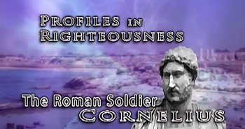 Profiles in Righteousness: Cornelius
