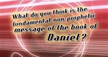 Daniel, Part 5 – Non-Prophetic Message