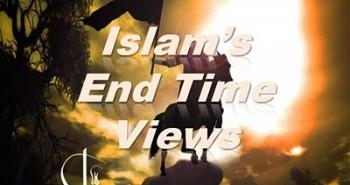 Islam's End Time Views