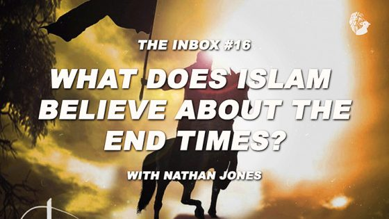 The Inbox: What Does Islam Believe About the End Times?