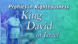 Profiles in Righteousness: King David