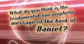 Daniel, Part 5 – Non-Prophetic Message