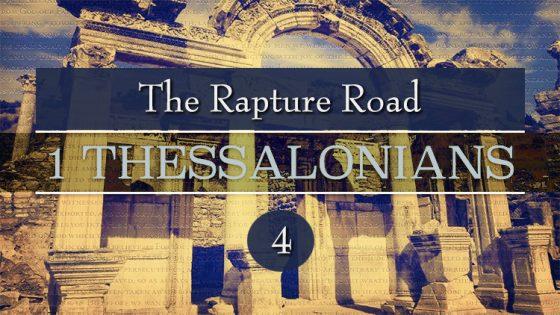 The Rapture Road Thru 1 Thessalonians (Part 13)