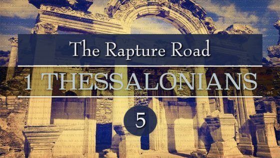 The Rapture Road Thru 1 Thessalonians (Part 16)