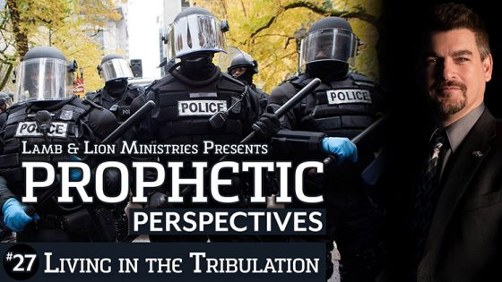 Prophetic Perspectives #27: Living in the Tribulation