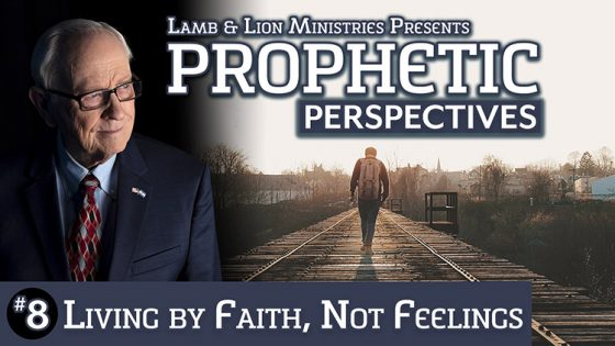 Prophetic Perspectives #8: Living By Faith Not Feelings