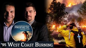 Prophetic Perspectives #95: West Coast Burning