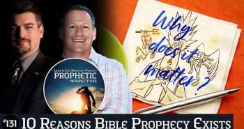 Prophetic Perspectives #131: 10 Reasons Bible Prophecy Exists