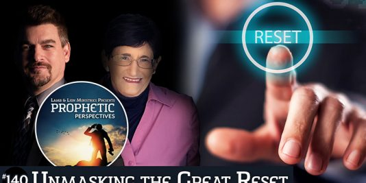 Prophetic Perspectives #140: Unmasking the Great Reset