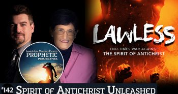 Prophetic Perspectives #142: Spirit of Antichrist Unleashed