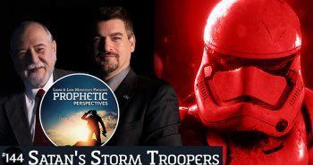 Prophetic Perspectives #144: Satan's Storm Troopers