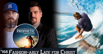 Fashion-ably Late For Christ   Prophetic Perspectives 168