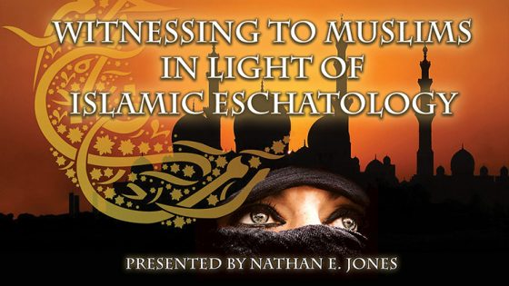 Witnessing to Muslims in Light of Islamic Eschatology (Part 1 of 7)